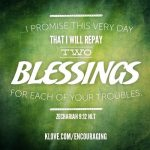 You can find two blessings for every trouble